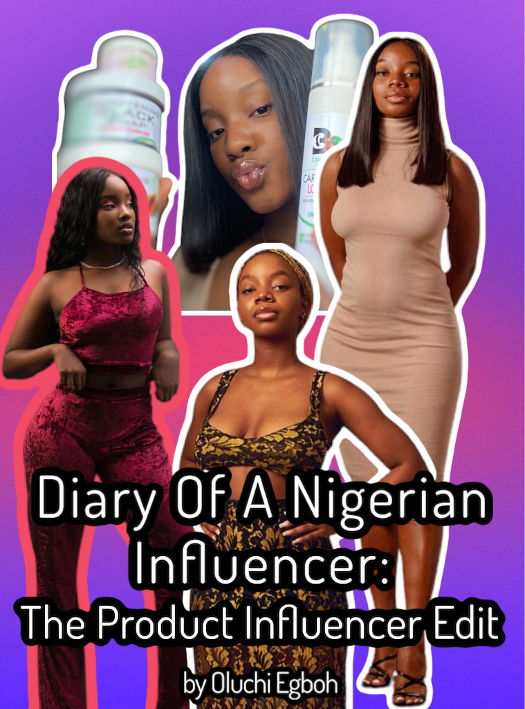 Diary of A Nigerian Influencer: The Product Influencer Edit